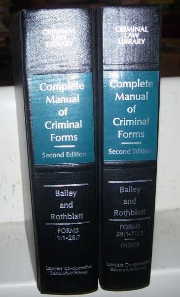 Complete Manual of Criminal Forms, Federal and State, Second Edition in Two Volumes (Criminal Law Library), Bailey, F. Lee; Rothblatt, Henry B.