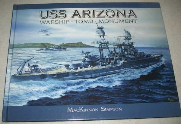 USS Arizona: Warship, Tomb, Monument, Simpson, MacKinnon