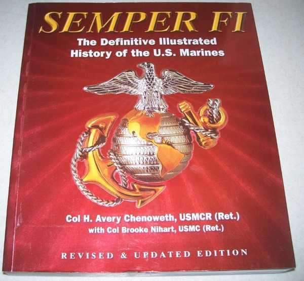 Semper Fi: The Definitive Illustrated History of the U.S. Marines, Chenoweth, Col. H. Avery