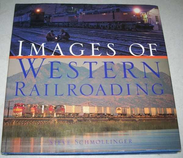 Images of Western Railroading, Schmollinger, Steve
