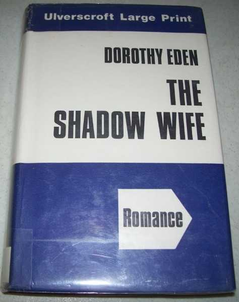 The Shadow Wife (Large Print Edition), Eden, Dorothy