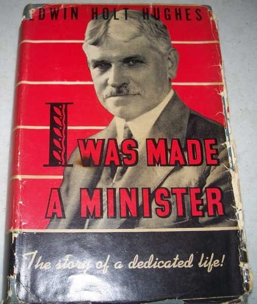 I Was Made a Minister: An Autobiography, Hughes, Edwin Holt
