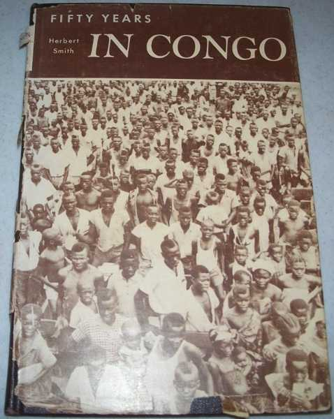 Fifty Years in Congo: Disciples of Christ at the Equator, Smith, Herbert
