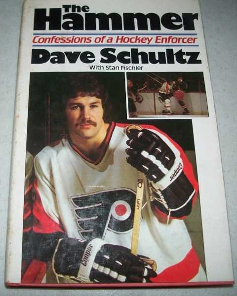 The Hammer: Confessions of a Hockey Enforcer, Schultz, Dave; Fischler, Stan
