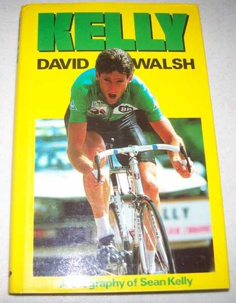 Kelly: A Biography of Sean Kelly, Walsh, David