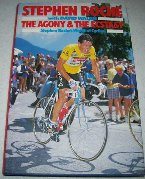The Agony and the Ecstasy: Stephen Roche's World of Cycling, Roche, Stephen with Walsh, David
