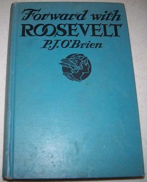 Forward with Roosevelt: An Authentic Narrative of his Life, Aims and Ambitions, and a Graphic Story of His Endeavors for Social Security, O'Brien, P.J.