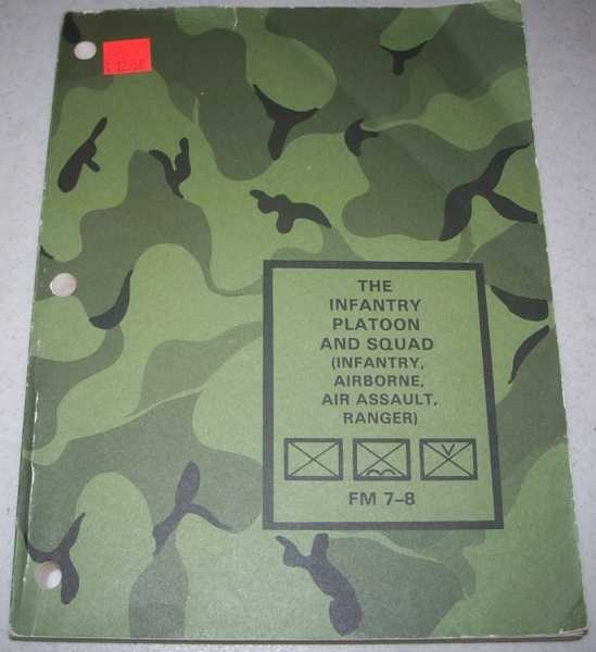 The Infantry Platoon and Squad (Infantry, Airborne, Air Assault, Ranger) Field Manual FM 7-8, N/A