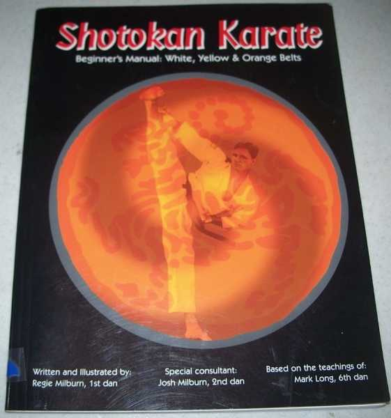 Shotokan Karate Beginner's Manual: White, Yellow and Orange Belts, Milburn, Regie