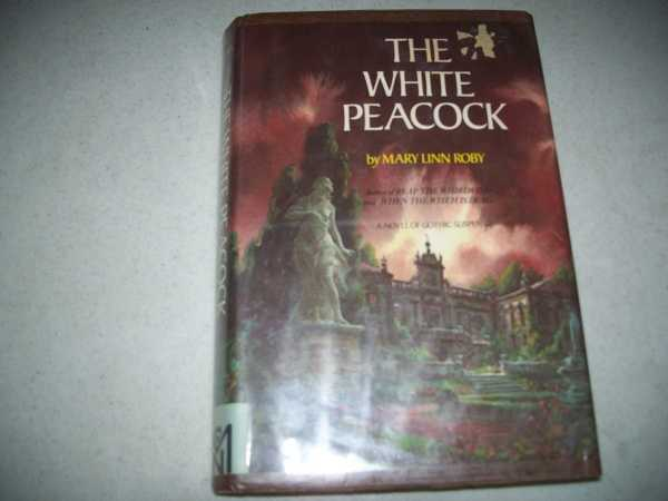 The White Peacock: A Novel of Gothic Suspense, Roby, Mary Linn