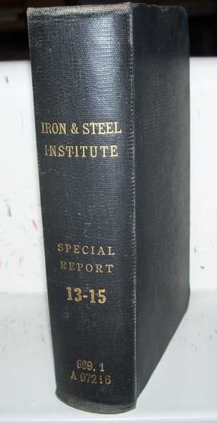 The Iron and Steel Institute Special Report 13-15: 13-Fourth Report of the Corrosion Committee; 14-First Report of the Alloy Steels Research Committee; 15-Second Report of the Steel Castings Research Committee, The Iron and Steel Institute