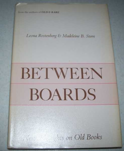 Between Boards: New Thoughts on Old Books, Rostenberg, Leona and Stern, Madeleine B.