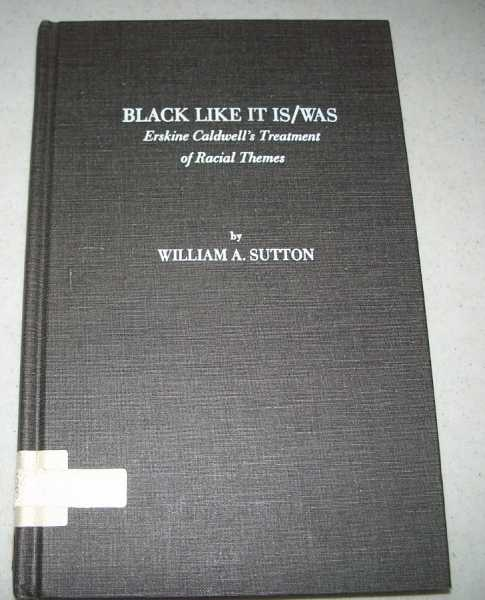 Black Like it Is/Was: Erskine Caldwell's Treatment of Racial Themes, Sutton, William A.