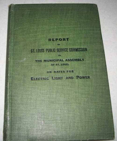 Report of St. Louis Public Service Commission to the Municipal Assembly of St. Louis on Rates for Electric Light and Power, N/A