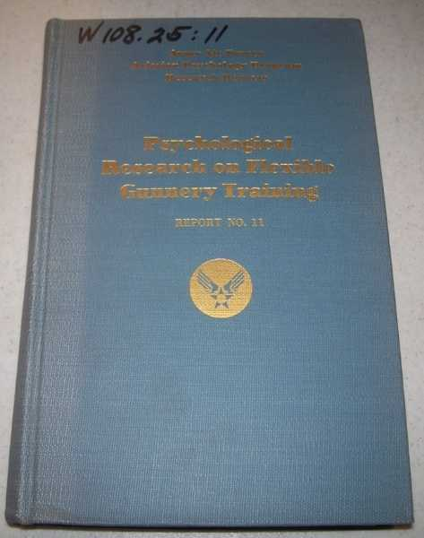 Psychological Research on Flexible Gunnery Training Report No. 11 (Army Air Forces Aviation Psychology Program Research Reports), Hobbs, Nicholas (ed.)