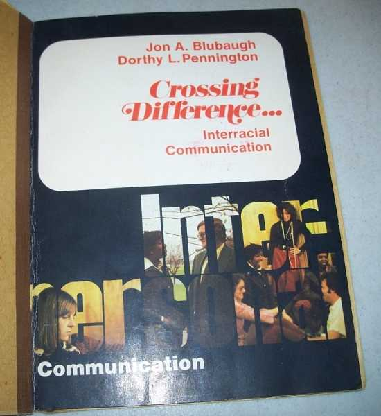 Crossing Difference: Interracial Communication, Blubaugh, Jon A. and Pennington, Dorthy L.