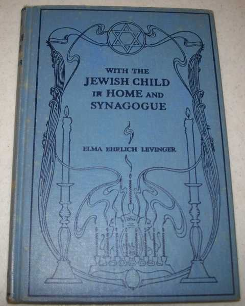 With the Jewish Child in Home and Synagogue, School Edition, Levinger, Elma Ehrlich