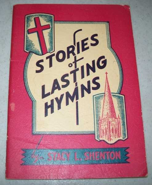 Stories of Lasting Hymns, Shenton, Stacy L.