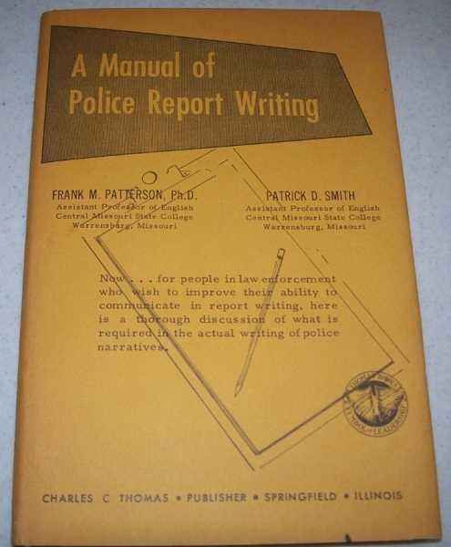A Manual of Police Report Writing, Patterson, Frank M. and Smith, Patrick D.