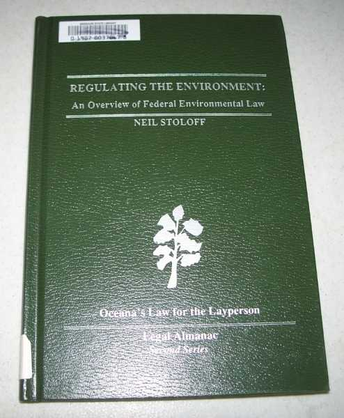 Regulating the Environment: An Overview of Federal Environmental Laws (Oceana's Legal Almanacs, Second Series, Law for the Layperson), Stoloff, Neil