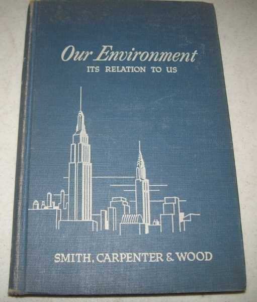 Carpenter & Wood's Our Environment, Its Relation to Use (Adventures in Science), Carpenter and Wood; Smith, Paul E. (revised)