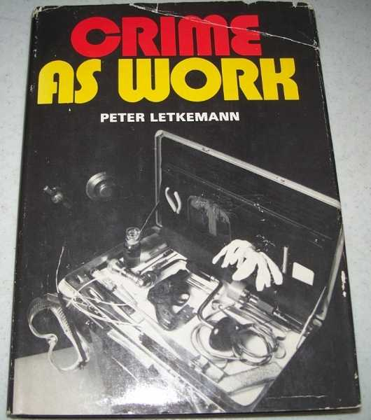 Crime as Work, Letkemann, Peter