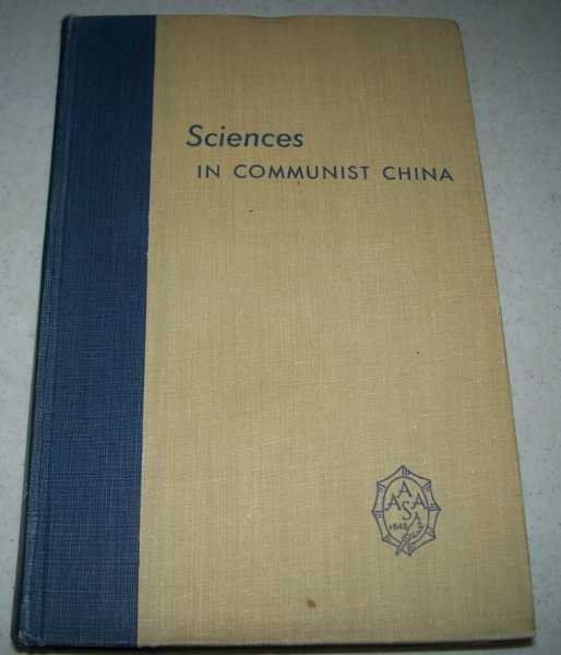 Sciences in Communist China: A Symposium Presented at the New York Meeting of the American Association for the Advancement of Science, December 26-27, 1960, Gould, Sidney H. (ed.)