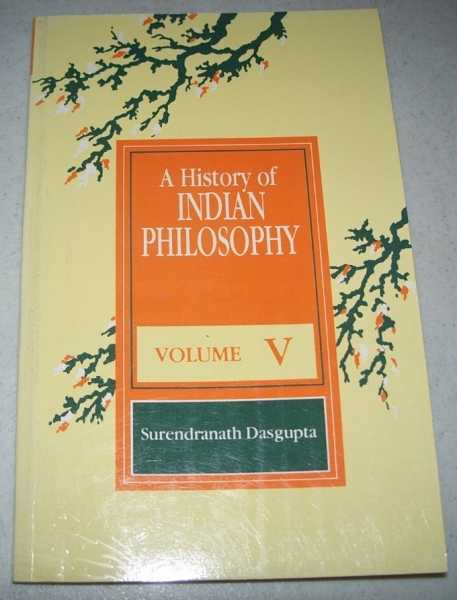 A History of Indian Philosophy Volume V: Southern Schools of Saivism, Dasgupta, Surendranath