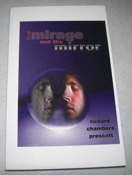 The Mirage and the Mirror: Thoughts on the Nature of Anomalies in Consciousness, Prescott, Richard Chambers