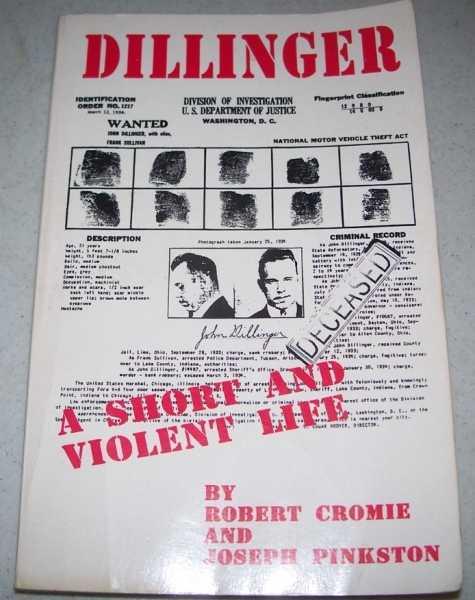 Dillinger: A Short and Violent Life, Cromie, Robert and Pinkston, Joseph