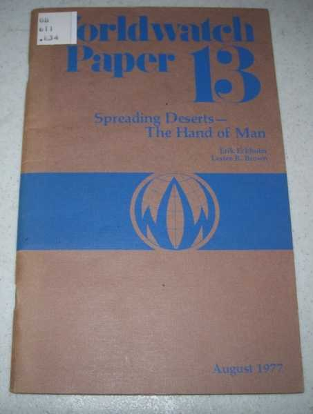 Worldwatch Paper 13: Spreading Deserts-the Hand of Man, Eckholm, Erik and Brown, Lester R.