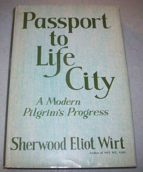 Passport to Life City: A Modern Pilgrim's Progress, Wirt, Sherwood Eliot