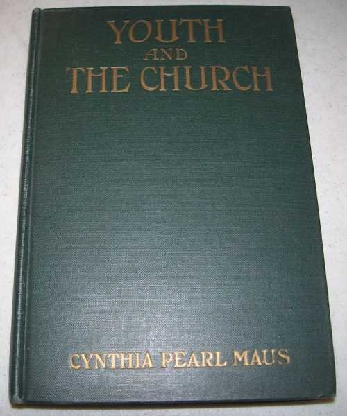 Youth and the Church: A Manual for Teachers and Leaders of Intermediates, Seniors and Young People; Seventh Edition, Maus, Cynthia Pearl