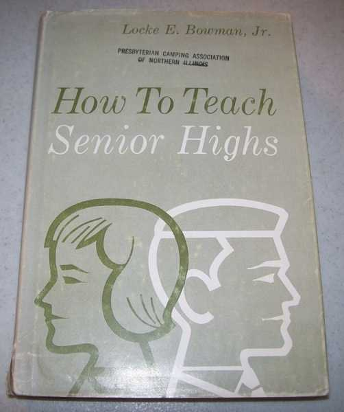 How to Teach Senior Highs, Bowman, Locke E. jr.
