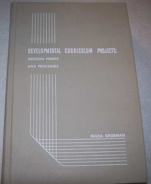 Developmental Curriculum Projects: Decision Points and Processes (A Study of Similarities and Differences in Methods of Producing Developmental Curricula), Grobman, Hulda