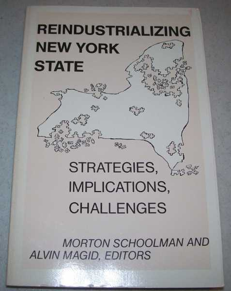 Reindustrializing New York: Strategies, Implications, Challenges, Schoolman, Morton and Magid, Alvin (ed.)