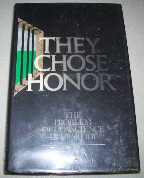 They Chose Honor: The Problem of Conscience in Custody, Merklin, Lewis Jr.