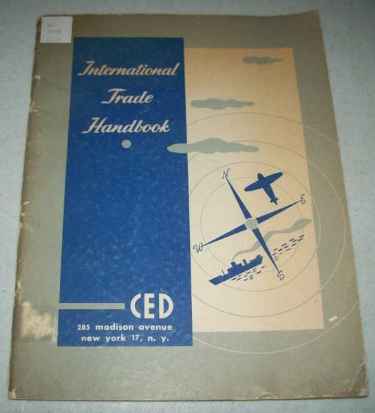 Handbook on International Trade for Manufacturers, Wholesalers, Jobbers, Retailers, Prepared by the International Trade Committee of the Committee for Economic Development (CED), N/A