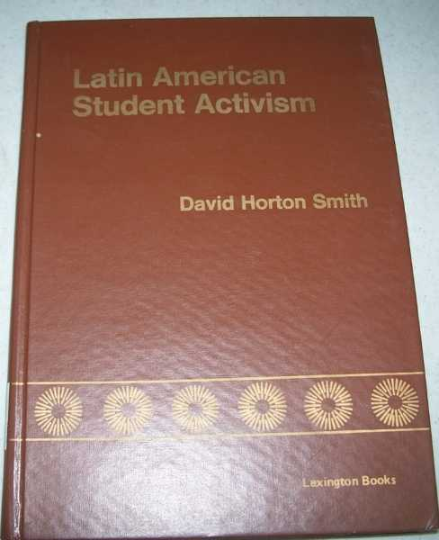 Latin American Student Activism: Participation in Formal Volunteer Organizations by University Students in Six Latin Cultures, Smith, David Horton