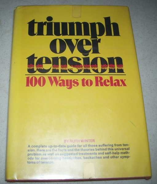 Triumph Over Tension: 100 Ways to Relax, Winter, Ruth