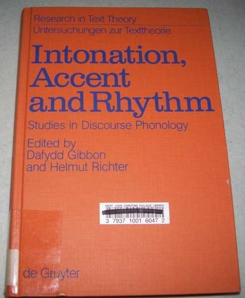Intonation, Accent and Rhythm: Studies in Discourse Phonology (Research in Text Theory Volume 8), Gibbon, Dafydd and Richter, Helmut