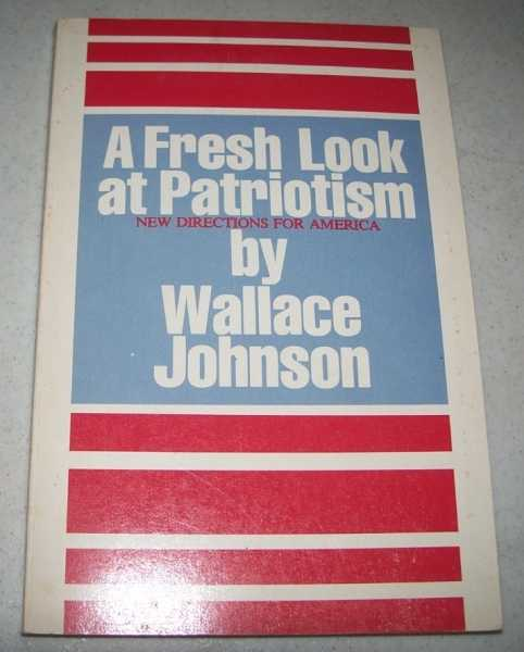 A Fresh Look at Patriotism: New Directions for America, Johnson, Wallace