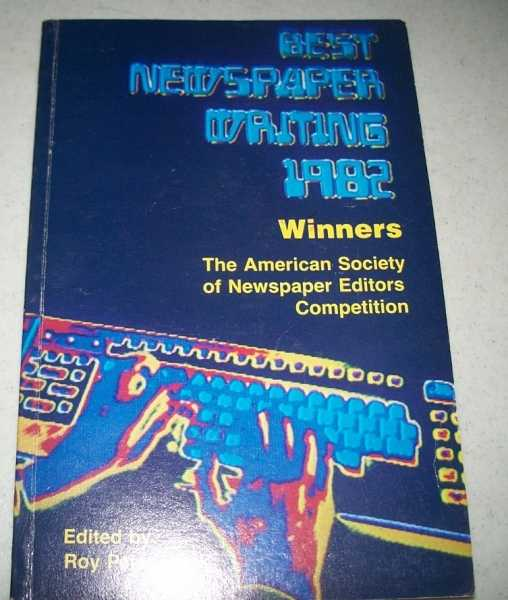 Best Newspaper Writing 1982: Winners, the American Society of Newspaper Editors Competition, Clark, Roy Peter (ed.)