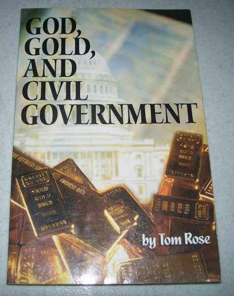 God, Gold, and Civil Government, Rose, Tom