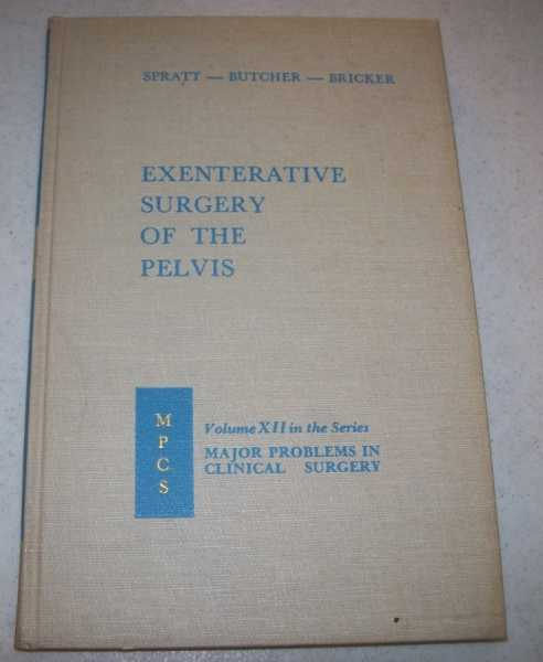 Exenterative Surgery of the Pelvis (Major Problems in Clincal Surgery series Volume XII), Spratt, John S. jr.; Butcher, Harvey R.; Bricker, Eugene M.