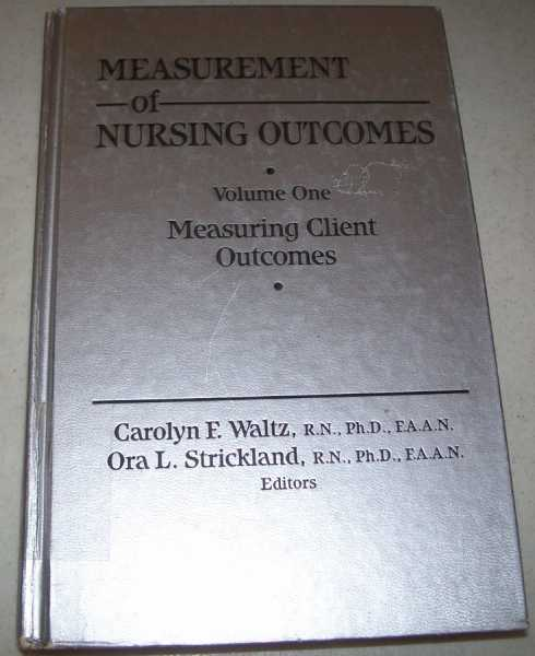 Measurement of Nursing Outcomes Volume One: Measuring Client Outcomes, Waltz, Carolyn F. and Strickland, Ora L. (ed.)