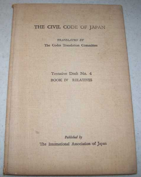 The Civil Code of Japan Tentative Draft No. 4: Book IV-Relatives, N/A