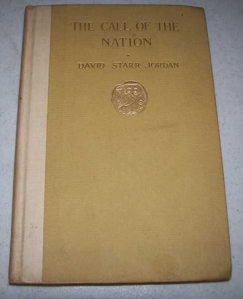 The Call of the Nation: A Plea for Taking Politics Out of Politics, Jordan, David Starr