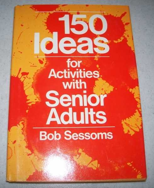 150 Ideas for Activities with Senior Adults, Sessoms, Bob