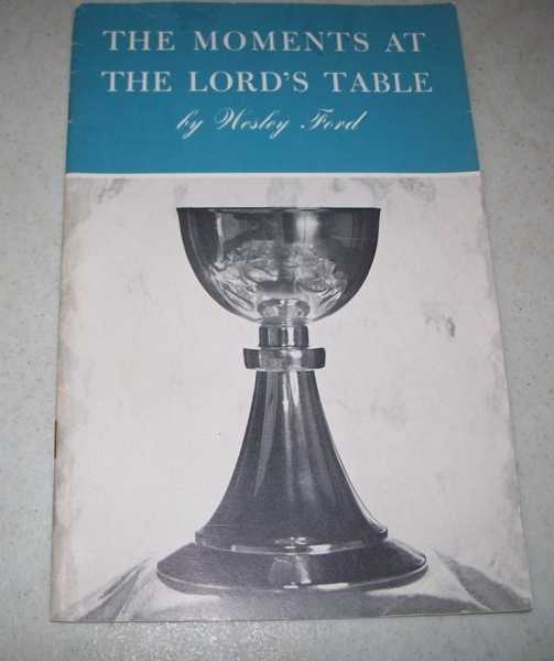 The Moments at the Lord's Table, Ford, Wesley